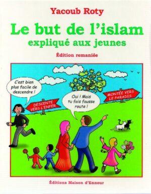 Le but de l'islam expliqué aux jeunes - Edition remaniée-0