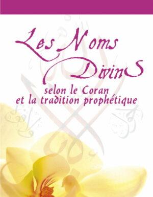 Les Noms Divins selon le Coran  et la tradition prophétique