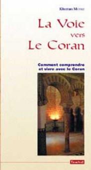 Voie (la) vers le Coran (comment comprendre et vivre avec le coran)