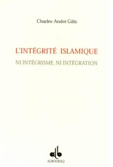L'intégrité islamique ni intégrisme, ni intégration -0