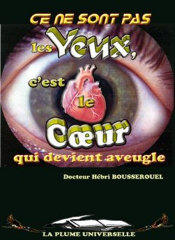 Ce ne sont pas les yeux, c'est le cœur  qui devient aveugle