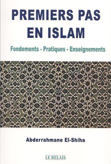 Premiers pas en Islam : Fondements - Pratiques - Enseignements-0