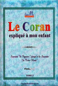 """Le Coran expliqué à mon enfant - Tome 3 - Sourate """"le Figuier"""" jusqu'à la Sourate """"le Très-Haut"""" -0"""