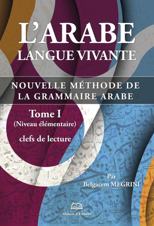 L'arabe langue vivante, nouvelle méthode de la grammaire arabe - Tome 1 (Niveau élémentaire)-0
