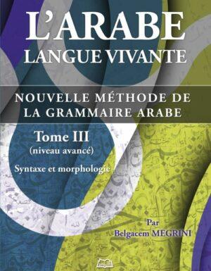 L'arabe langue vivante, nouvelle méthode de la grammaire arabe – Tome 3 (Niveau avancé)