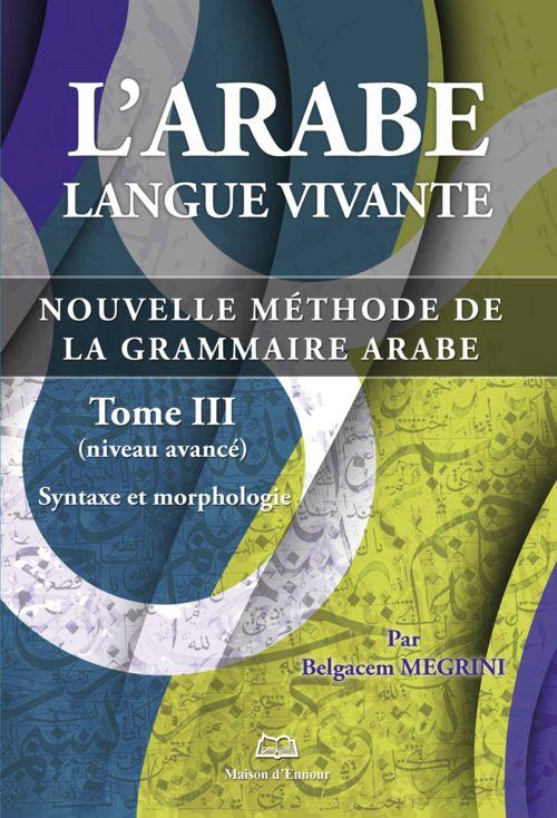L'arabe langue vivante, nouvelle méthode de la grammaire arabe - Tome 3 (Niveau avancé)-0