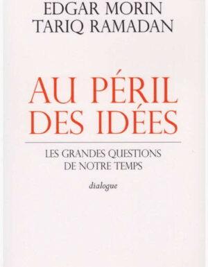 Au péril des idées – Les grandes questions de notre temps