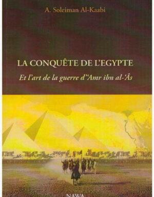 La conquête de l'Egypte – Et l'art de la guerre d' 'Amr Ibn al-'Âs