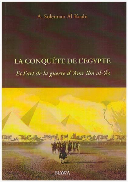 La conquête de l'Egypte - Et l'art de la guerre d' 'Amr Ibn al-'Âs-0