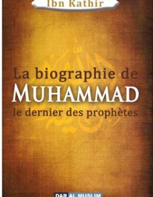 La biographie de Muhammad le dernier des Prophètes