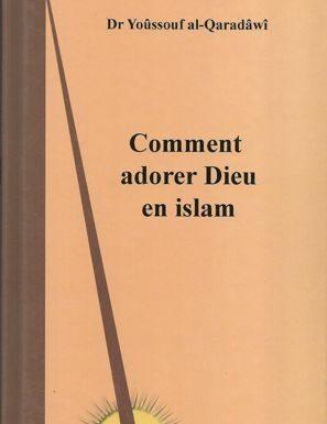 Comment adorer Dieu en islam - Dr.Yoûssouf al-Qaradâwî --0