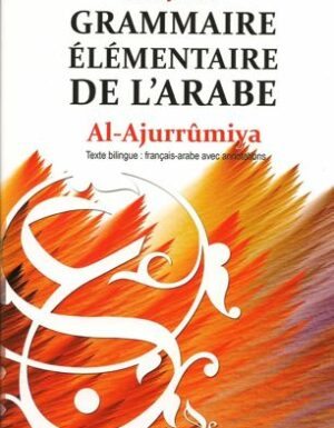 Grammaire Elémentaire de l'Arabe Al-Ajurrumiya