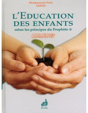 L'éducation des Enfants selon les principes du Prophète - Mouhammad Nour Sawid --0