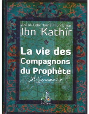 La Vie des Compagnons du Prophète – Ibn Kathir –