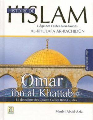 Histoire de l'Islam – Omar ibn al-Khattab – Le deuxième des Quatre Califes Bien-Guidés – Maulvi Abdul Aziz – Daroussalam