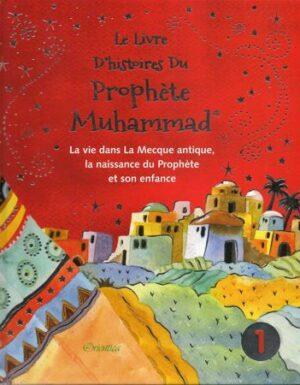 Le livre d'histoires du Prophète Muhammad -La vie dans la Mecque Antique, la naissance du Prophète et son enfance - Volume 1-0