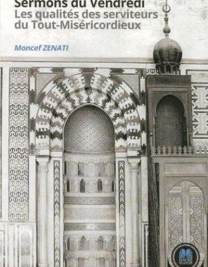 Sermons du Vendredi – Les qualités des serviteurs du Tout-Miséricordieux – Moncef Zenati – Havre de Savoir
