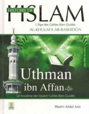 Histoire de l'Islam – Uthman ibn Affan – le troisième des Quatre Califes Bien-Guidés – Maulvi Abdul Aziz – Daroussalam
