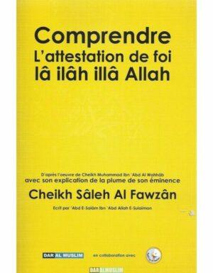 Comprendre l'attestation de foi lâ ilâh illâ Allah – Daralmuslim – Shaykh Sâleh Al fawzân