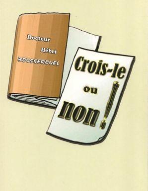 Crois-le ou non! – Dr Hébri Bousserouel- La plume universelle