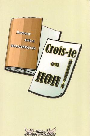 Crois-le ou non! - Dr Hébri Bousserouel- La plume universelle-0
