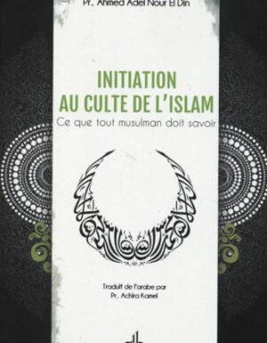 Initiation au culte de l'islam : Ce que tout musulman doit savoir-0