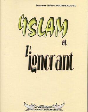 L'Islam et l'ignorant Docteur Hébri BOUSSEROUEL – La plume universelle –