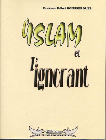 L'Islam et l'ignorant Docteur Hébri BOUSSEROUEL - La plume universelle --0