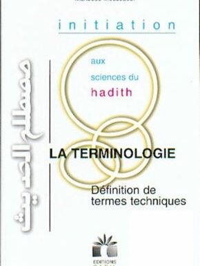 Initiation aux sciences du hadith. La terminologie : Définition de termes techniques