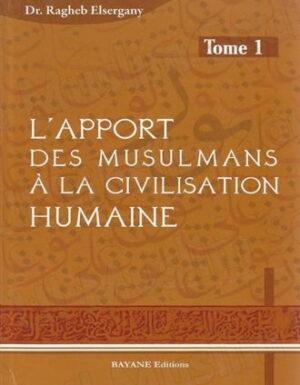 L'Apport des Musulmans à la Civilisation Humaine tome 1