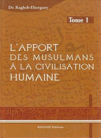 L'Apport des Musulmans à la Civilisation Humaine tome 1-0
