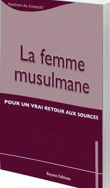 La Femme musulmane (Pour un vrai retour aux sources)