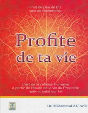 Profite de ta vie - L'art de la relation humaine à partir de l'étude de la vie du Prophète --0