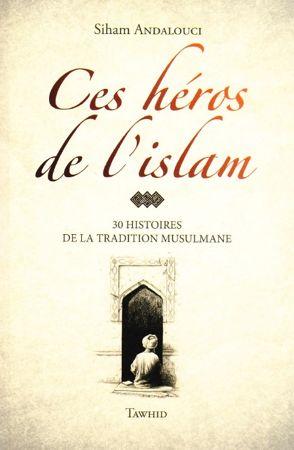Ces héros de l'islam 30 HISTOIRES DE LA TRADITION MUSULMANE (avec illustration)-0