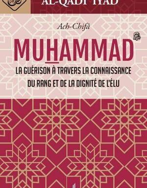 Al-Chifâ - La guérison à travers la connaissance du rang et de la dignité de l'élu MUHAMMAD -0