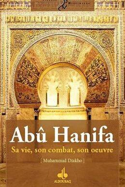 Abû Hanifa : Sa vie, son combat, son oeuvre