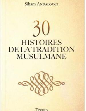 30 HISTOIRES DE LA TRADITION MUSULMANE – sans illustration –