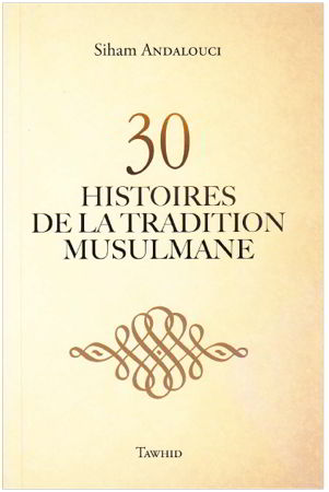30 HISTOIRES DE LA TRADITION MUSULMANE - sans illustration --0