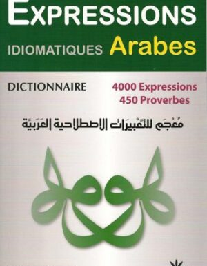 Dictionnaire Expressions Idiomatiques Arabes : 4000 expressions, 450 Proverbes