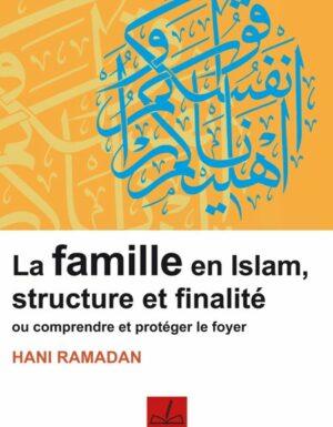 La famille en Islam, structure et finalité - ou comprendre et protéger le foyer -0