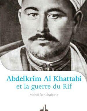 Abdelkrim Al Khattabi (1882-1963) et la Guerre du Rif