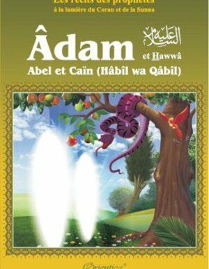 """Les récits des prophètes à la lumière du Coran et de la Sunna : Histoire de """"Adam et Hawwâ' - Abel et Caïn (Hâbîl wa Qâbîl)""""-0"""