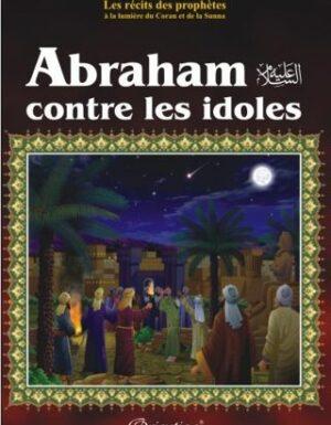 """Les récits des prophètes à la lumière du Coran et de la Sunna : Histoire de """"Abraham contre les idôles""""-0"""