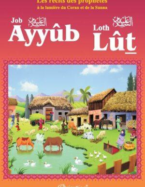 """Les récits des prophètes à la lumière du Coran et de la Sunna : Histoire de """"Ayyûb - Lût (Job - Loth)""""-0"""