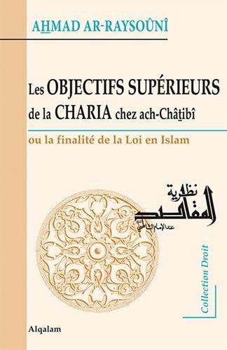 Les Objectifs Supérieurs de la CHARIA chez ach-Châtibî – La finalité de la loi en Islam-0
