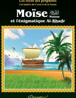 """Les récits des prophètes à la lumière du Coran et de la Sunna : Histoire de """"Moïse et l'énigmatique Al-Khadr""""-0"""