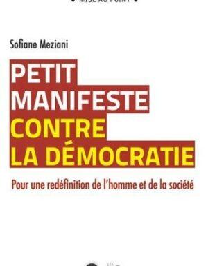 Petit manifeste contre la démocratie : Pour une redéfinition de l homme et de la société-0
