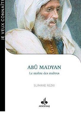 Abû Madyan : le maître des maîtres