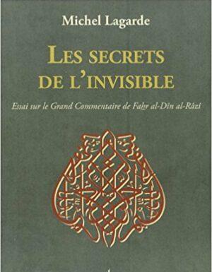 Les secrets de l'invisible : Essai sur le Grand Commentaire de Fakhr Al-Dîn al-Râzî-0