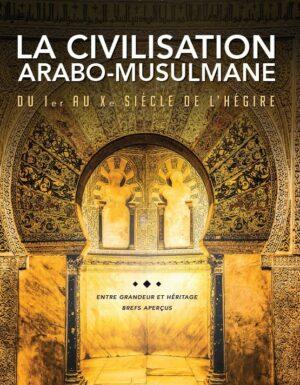 La civilisation arabo-musulmane du Ier au Xe siècle de l'hégire